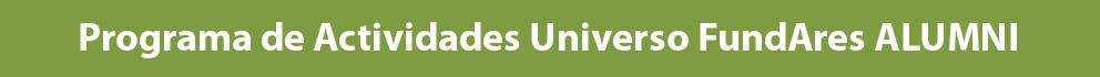 Programa de actividades Universo FundAres Alumni UFA